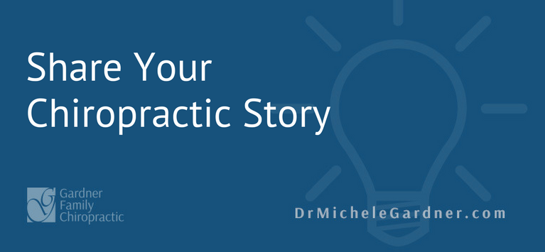 Dr. Gardner asks you to share your chiropractic story in this vlog!